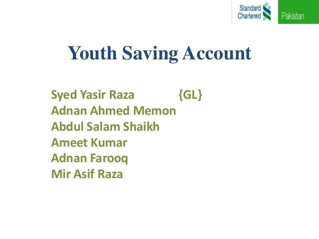 Youth Saving AccountSyed Yasir Raza    {GL}Adnan Ahmed MemonAbdul Salam ShaikhAmeet KumarAdnan FarooqMir Asif Raza