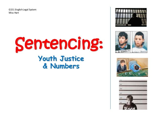 Sentencing:Youth Justice& NumbersG151 English Legal SystemMiss Hart