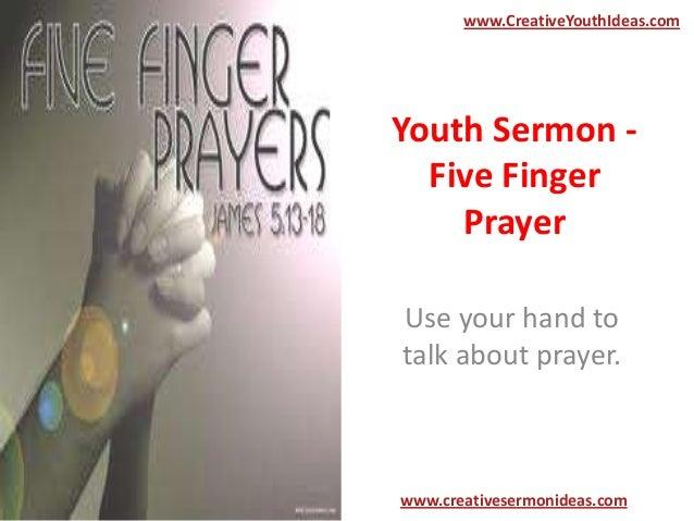 www.CreativeYouthIdeas.comYouth Sermon -  Five Finger    PrayerUse your hand totalk about prayer.www.creativesermonideas.com
