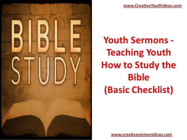 www.CreativeYouthIdeas.com  Youth Sermons Teaching Youth How to Study the Bible (Basic Checklist)  www.creativesermonideas...