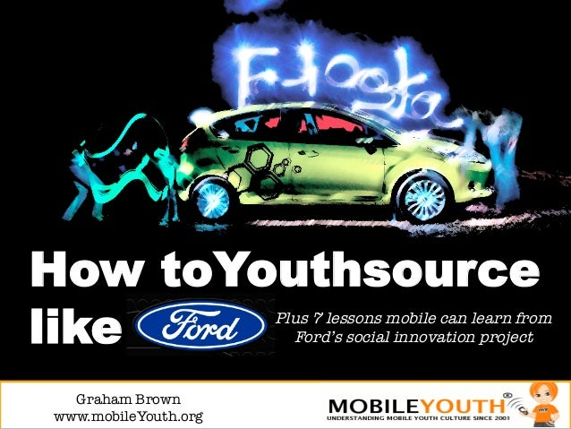 How toYouthsourcelike                   Plus 7 lessons mobile can learn from                         Ford's social innovat...