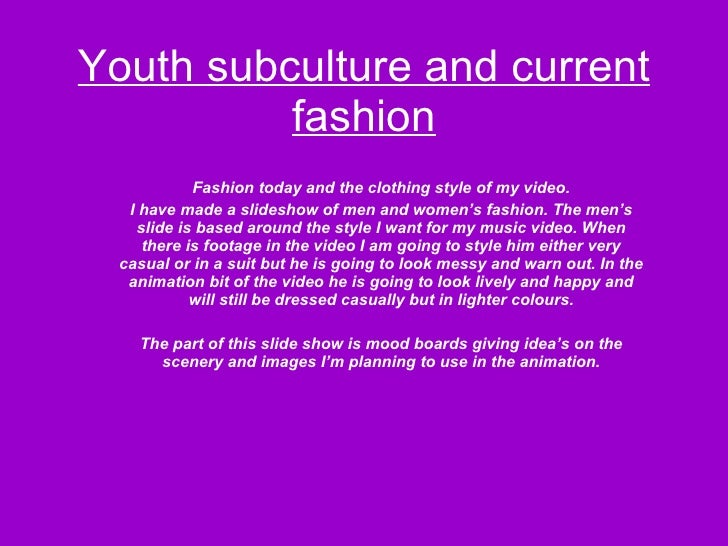 Youth subculture and current fashion Fashion today and the clothing style of my video. I have made a slideshow of men and ...