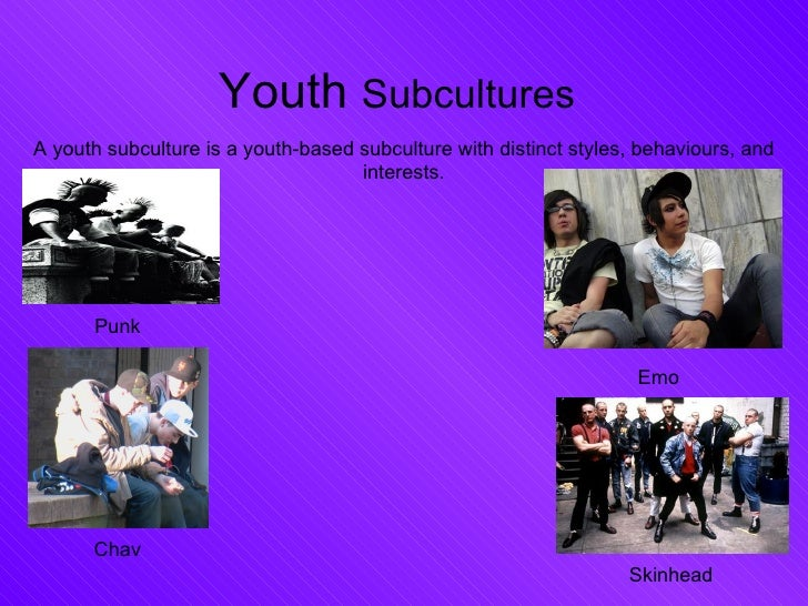 Youth  Subcultures   A youth subculture is a youth-based subculture with distinct styles, behaviours, and interests. Emo S...