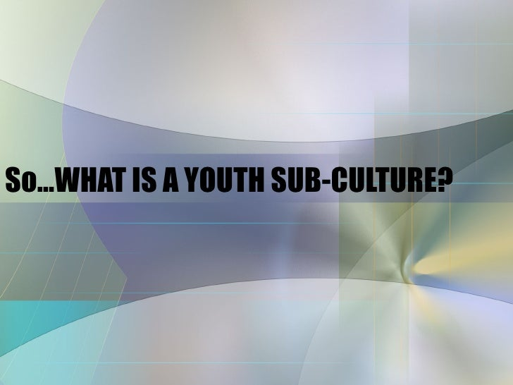 Youth&subcultures
