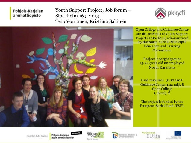 Youth Support Project, Job forum –Stockholm 16.5.2013Tero Vornanen, Kristiina SallinenOpen College and Guidance Centerare ...