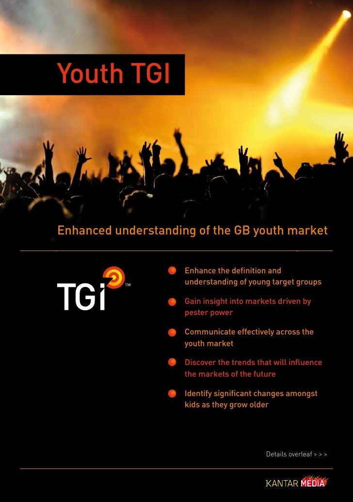 Youth TGI     Enhanced understanding of the GB youth market                        Enhance the definition and             ...
