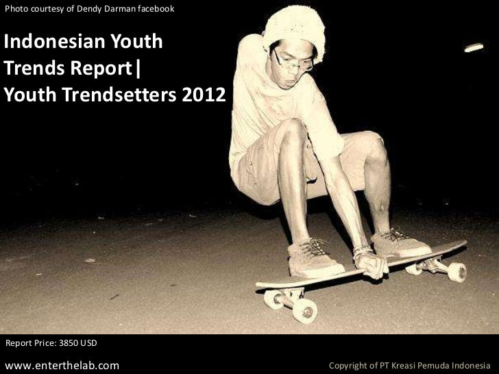 Photo courtesy of Dendy Darman facebookIndonesian YouthTrends Report|Youth Trendsetters 2012Report Price: 3850 USDwww.ente...