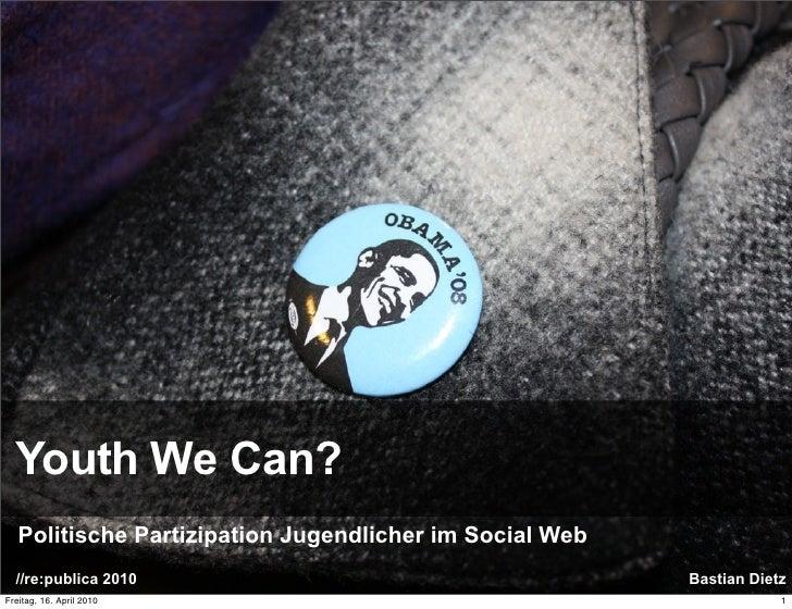 Youth We Can?    Politische Partizipation Jugendlicher im Social Web   //re:publica 2010                                  ...