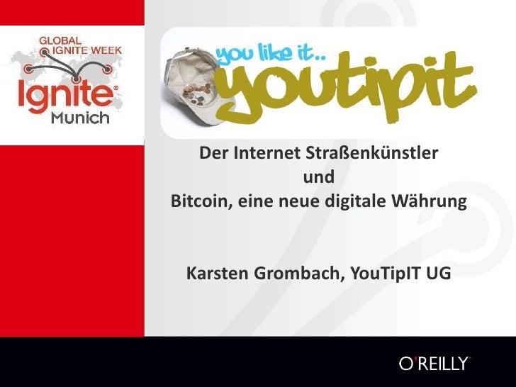 Der Internet Straßenkünstler und Bitcoin, eine neue digitale WährungKarsten Grombach, YouTipIT UG<br />