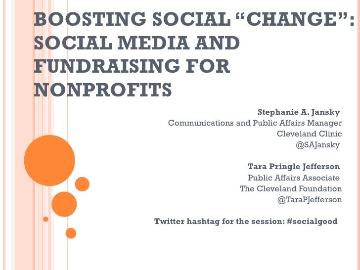 "BOOSTING SOCIAL ""CHANGE"": SOCIAL MEDIA AND FUNDRAISING FOR NONPROFITS  Stephanie A. Jansky  Communications and Public Affa..."