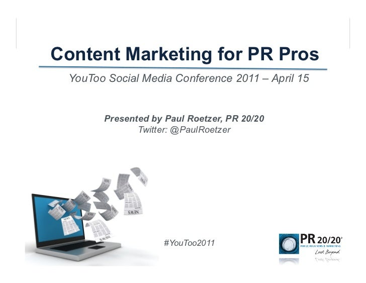 Content Marketing for PR Pros YouToo Social Media Conference 2011 – April 15       Presented by Paul Roetzer, PR 20/20    ...