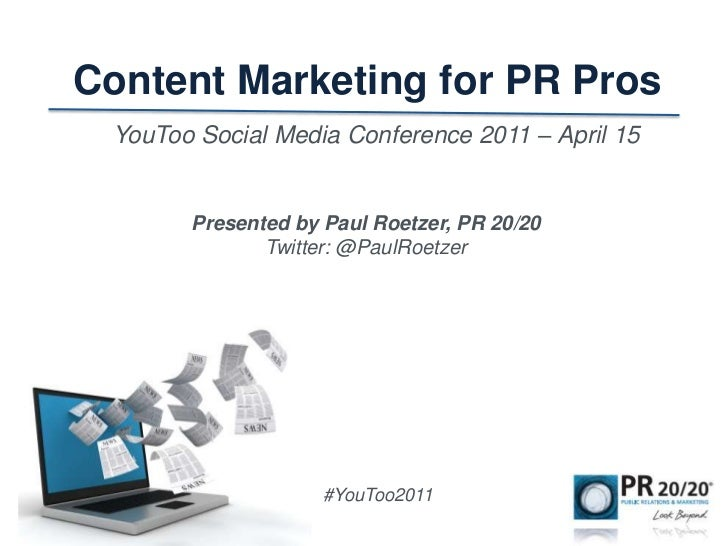 Content Marketing for PR Pros<br />YouToo Social Media Conference 2011 – April 15<br />Presented by Paul Roetzer, PR 20/20...