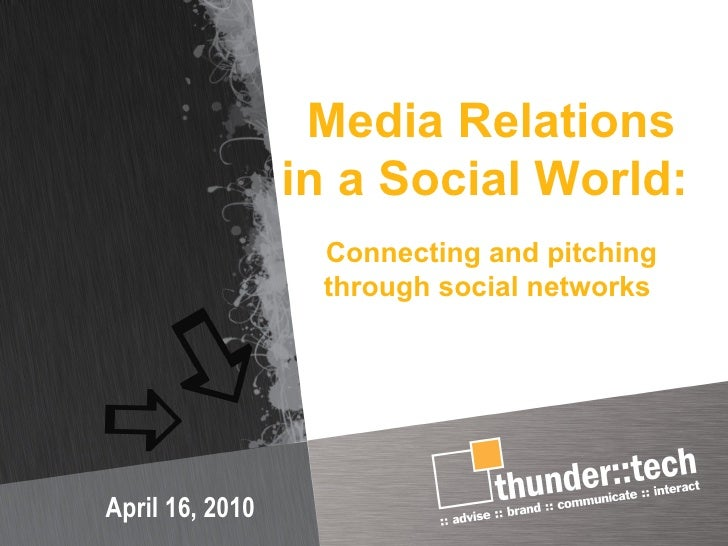 Media Relations in a Social World:  Connecting and pitching through social networks  April 16, 2010