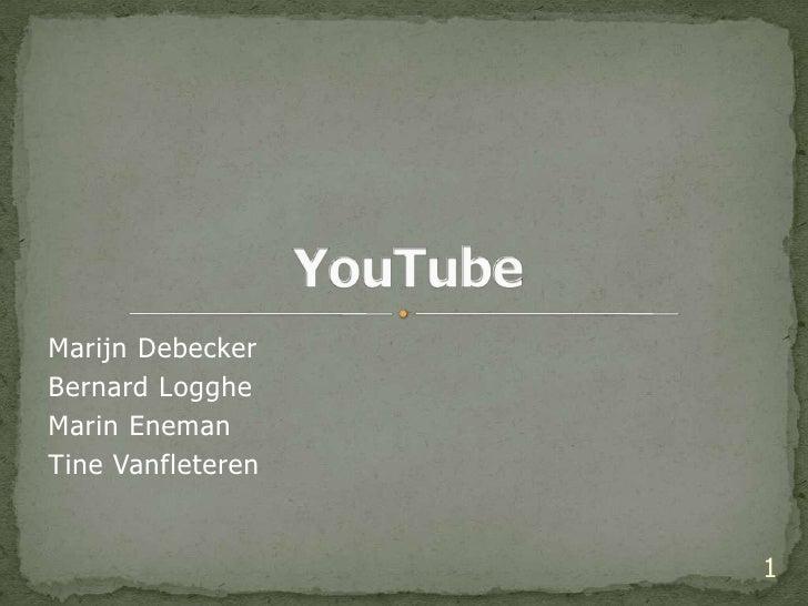 Marijn Debecker<br />Bernard Logghe<br />MarinEneman<br />TineVanfleteren<br />YouTube<br />1<br />