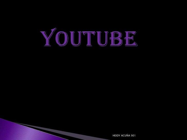YOUTUBE <br />HEIDY ACUÑA 901<br />