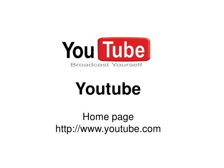 Youtube       Home pagehttp://www.youtube.com