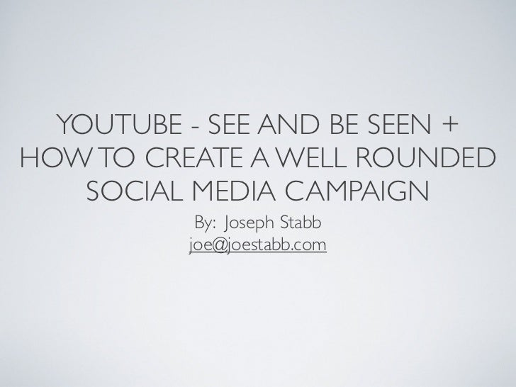 YouTube – See and Be Seen, Plus How to Create a Well-Rounded Social Media Campaign
