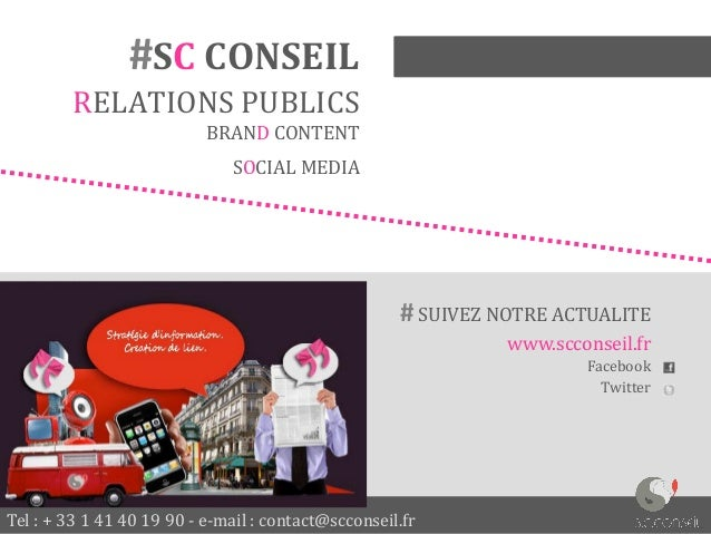 #SC CONSEIL RELATIONS PUBLICS BRAND CONTENT SOCIAL MEDIA  # SUIVEZ NOTRE ACTUALITE www.scconseil.fr Facebook Twitter  Tel ...