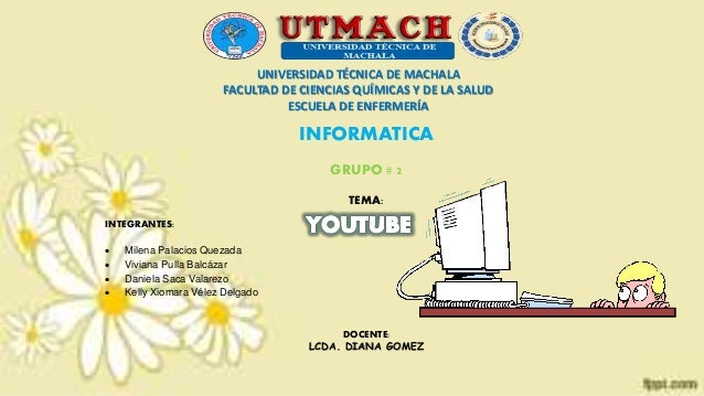 UNIVERSIDAD TÉCNICA DE MACHALA FACULTAD DE CIENCIAS QUÍMICAS Y DE LA SALUD ESCUELA DE ENFERMERÍA INFORMATICA GRUPO # 2 TEM...