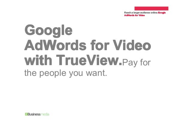 Reach a larger audience online. Google online.Google AdWords for Video  Google AdWords for Video with TrueView.Pay for the...
