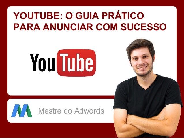 YOUTUBE: O GUIA PRÁTICO PARA ANUNCIAR COM SUCESSO Mestre do Adwords