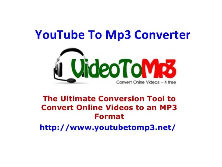 YouTube To Mp3 Converter The Ultimate Conversion Tool to Convert Online Videos to an MP3 Format http://www.youtubetomp3.ne...