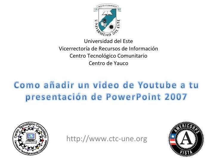 http://www.ctc-une.org Universidad del Este Vicerrectoría de Recursos de Información Centro Tecnológico Comunitario Centro...