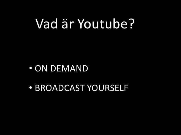 Vad är Youtube? <br /><ul><li> ON DEMAND