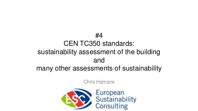 #4        CEN TC350 standards:sustainability assessment of the building                   andmany other assessments of sus...