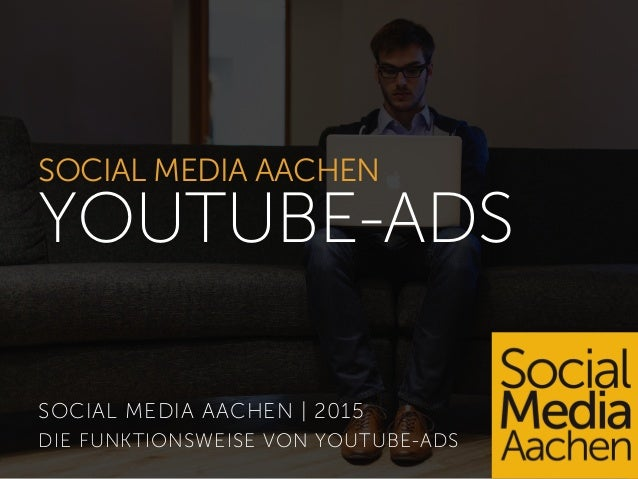 SOCIAL MEDIA AACHEN YOUTUBE-ADS SOCIAL MEDIA AACHEN | 2015 DIE FUNKTIONSWEISE VON YOUTUBE-ADS