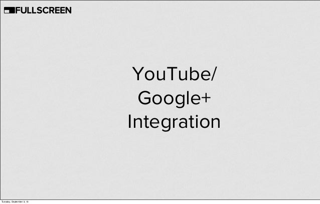 YouTube/ Google+ Integration Tuesday, September 3, 13