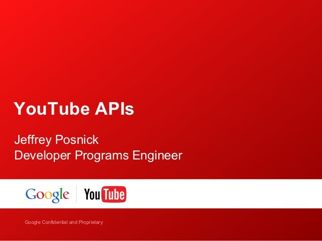 YouTube APIsJeffrey PosnickDeveloper Programs Engineer    Google Confidential and ProprietaryGoogle Confidential and Propr...