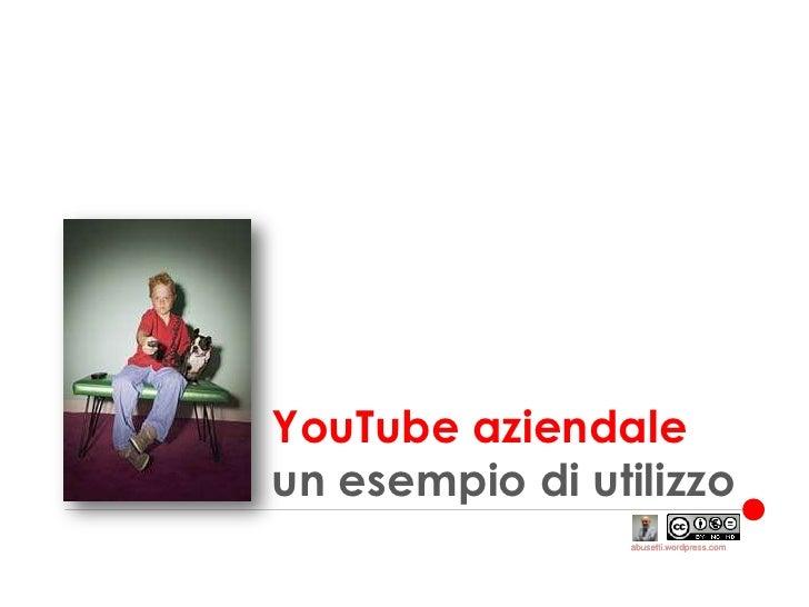 YouTube aziendaleun esempio di utilizzo<br />