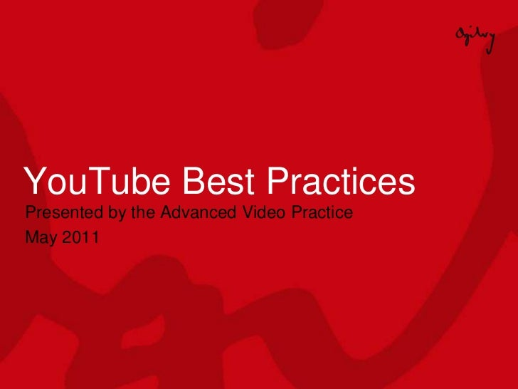 YouTube Best Practices<br />Presented by the Advanced Video Practice <br />May 2011<br />
