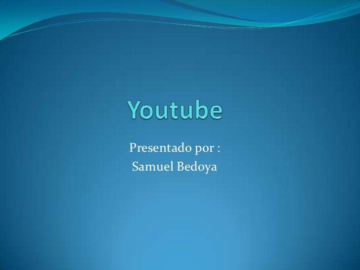 Presentado por :Samuel Bedoya