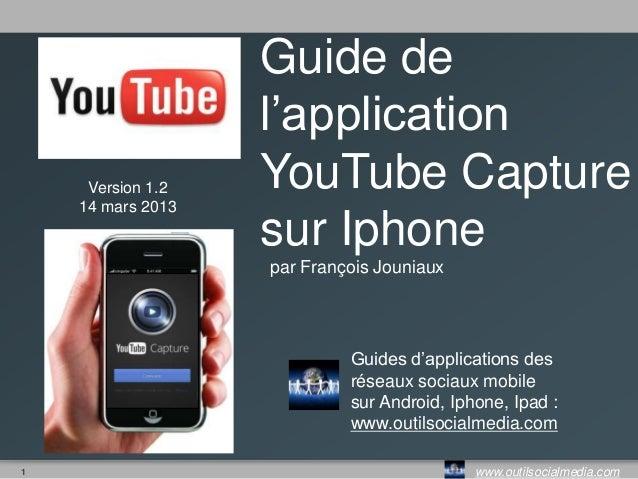 Guide de                   l'application     Version 1.2   YouTube Capture    14 mars 2013                   sur Iphone   ...