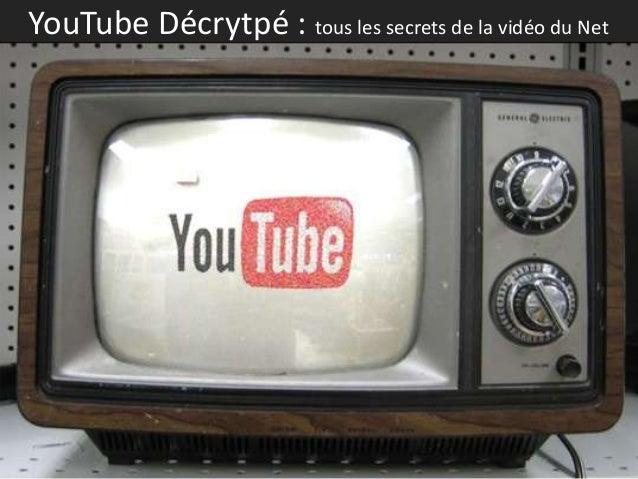 YouTube Décrytpé : tous les secrets de la vidéo du Net