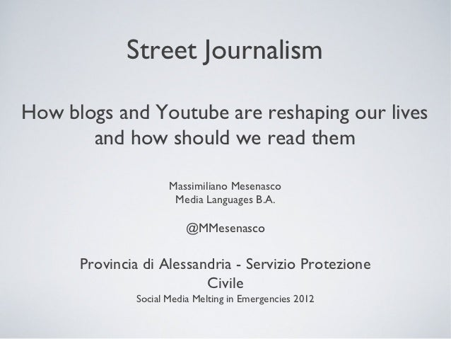 Street JournalismHow blogs and Youtube are reshaping our lives       and how should we read them                     Massi...