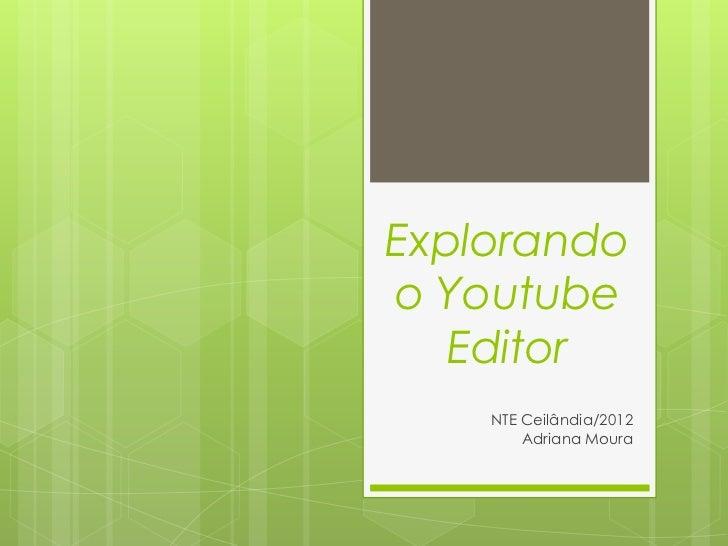 Explorandoo Youtube   Editor    NTE Ceilândia/2012        Adriana Moura