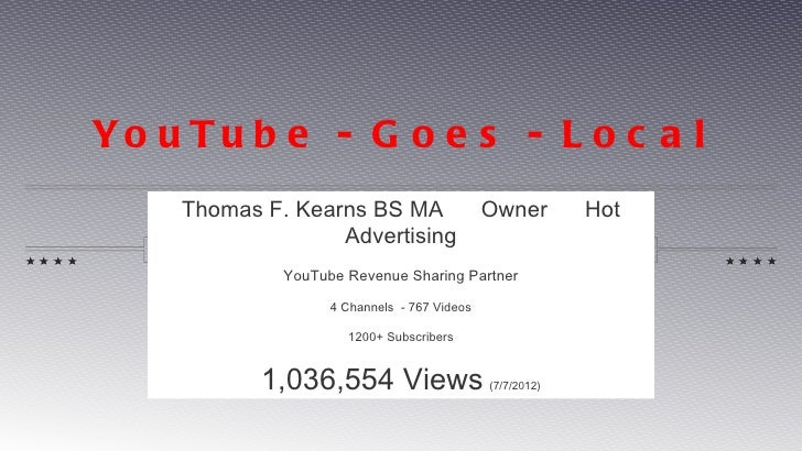 Yo u T u b e - G o e s - L o c a l    Thomas F. Kearns BS MA                   Owner        Hot                  Advertisi...