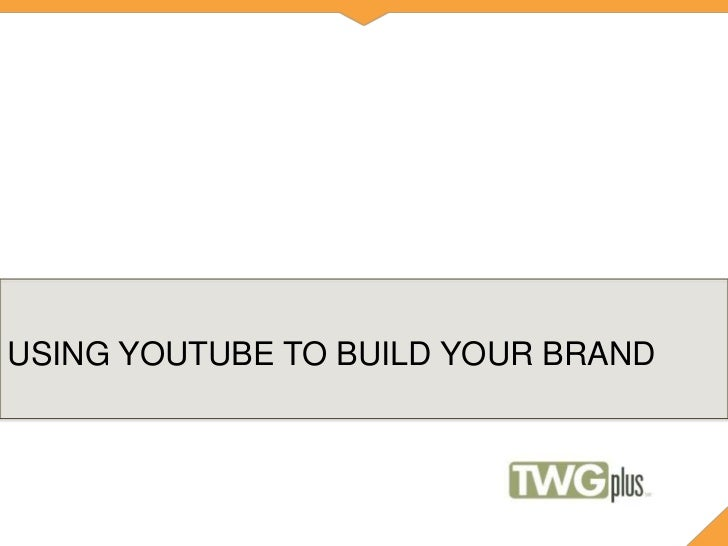 USING YOUTUBE TO BUILD YOUR BRAND<br />