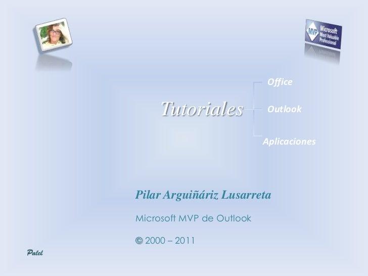 Office     Tutoriales             Outlook                           AplicacionesPilar Arguiñáriz LusarretaMicrosoft MVP de...