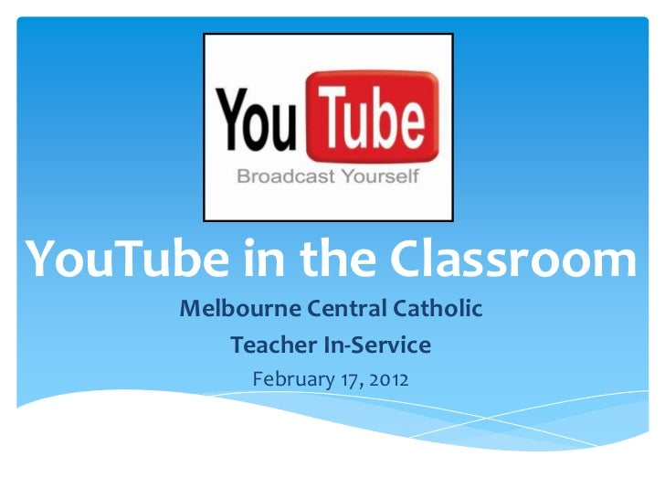 YouTube in the Classroom      Melbourne Central Catholic          Teacher In-Service            February 17, 2012