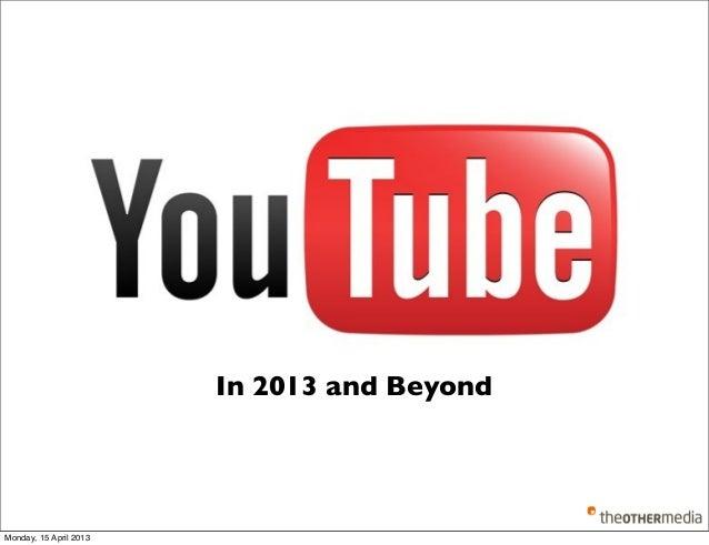 YouTube and Beyone 2013