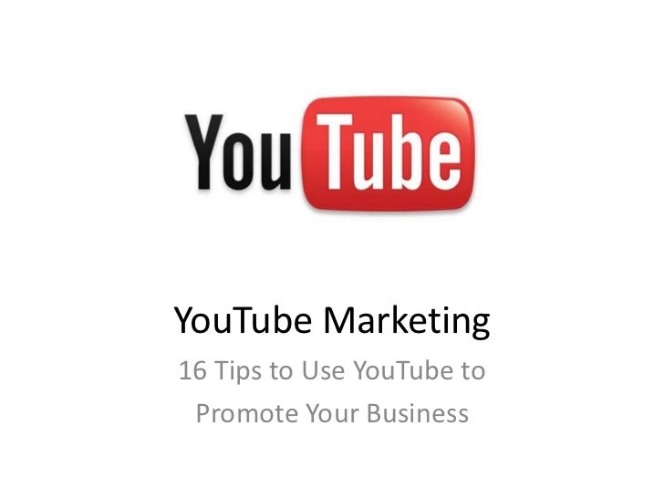 YouTube Marketing<br />16 Tips to Use YouTube to<br />Promote Your Business<br />