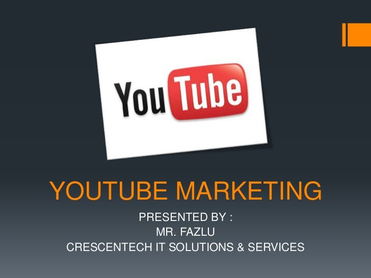 YOUTUBE MARKETING<br />PRESENTED BY :<br />MR. FAZLU<br />CRESCENTECH IT SOLUTIONS & SERVICES<br />