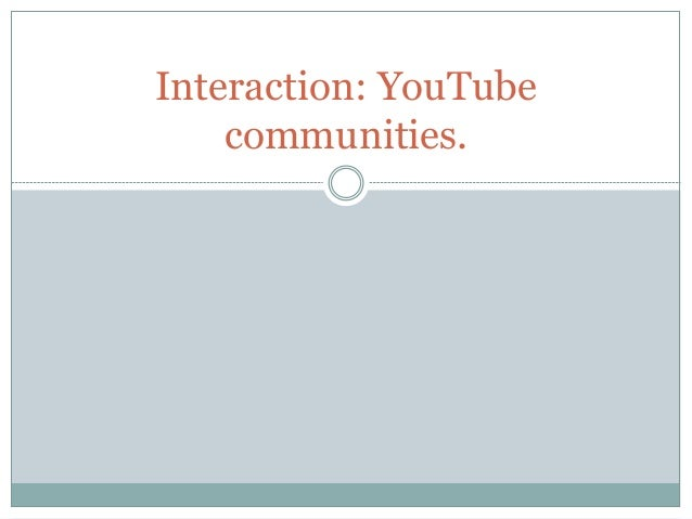 Interaction: YouTube communities.