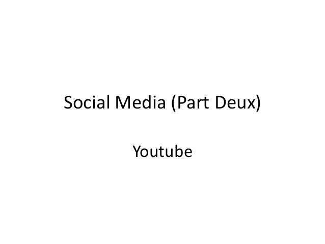 Social Media (Part Deux) Youtube