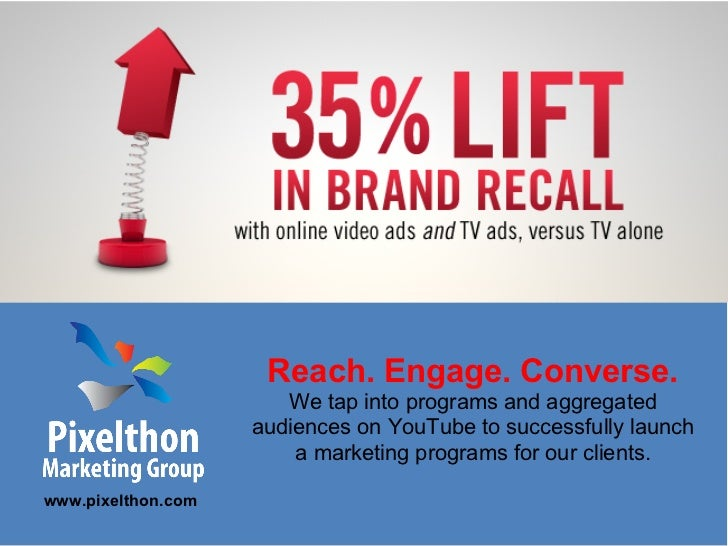 Reach. Engage. Converse.                       We tap into programs and aggregated                    audiences on YouTube...