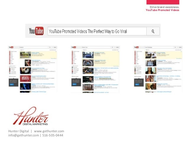 Drive brand awareness. YouTube Promoted Videos YouTube Promoted Videos The Perfect Way to Go Viral Hunter Digital | www.ge...